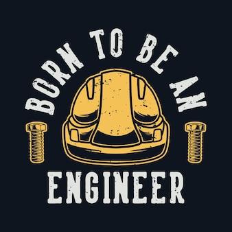 Tipografía de lema vintage nacido para ser ingeniero.