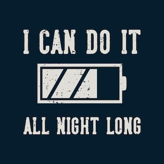 Tipografía de lema vintage, puedo hacerlo toda la noche para el diseño de camisetas