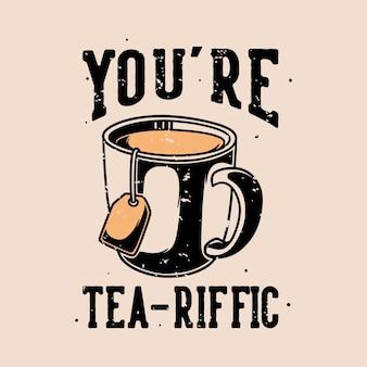 Tipografía de lema vintage tú, re tea-riffic
