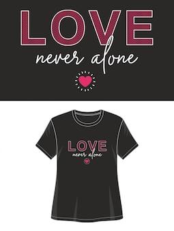 Tipografía love never alone para camiseta estampada