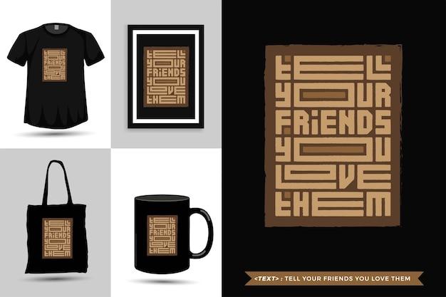 Tipografía de moda cita motivación camiseta dile a tus amigos que los amas. plantilla de diseño vertical de letras tipográficas
