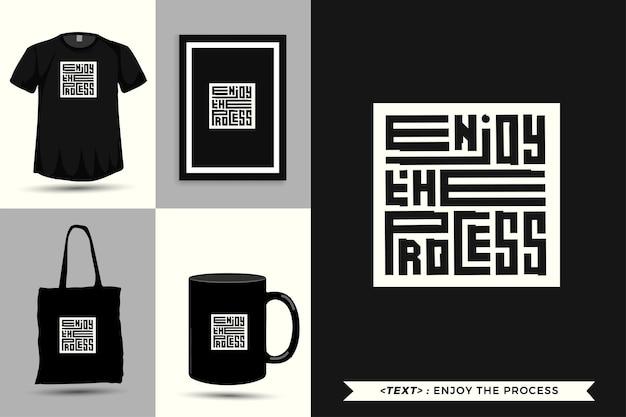 Tipografía de moda cita motivación camiseta disfruta del proceso de impresión. cartel de plantilla de diseño vertical de letras tipográficas, taza, bolso de mano, ropa y mercancía