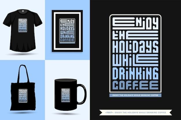 Tipografía de moda cita motivación camiseta disfruta de las vacaciones mientras tomas café para imprimir. cartel de plantilla de diseño vertical de letras tipográficas, taza, bolso de mano, ropa y mercancía