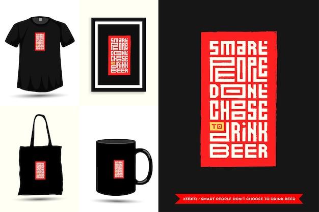 Tipografía de moda cita motivación camiseta la gente inteligente no elige beber cerveza para imprimir. cartel de plantilla de diseño vertical de letras tipográficas, taza, bolso de mano, ropa y mercancía