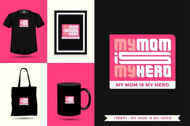 Tipografía de moda cita motivación camiseta mi mamá es mi héroe para imprimir. cartel de plantilla de diseño vertical de letras tipográficas, taza, bolso de mano, ropa y mercancía