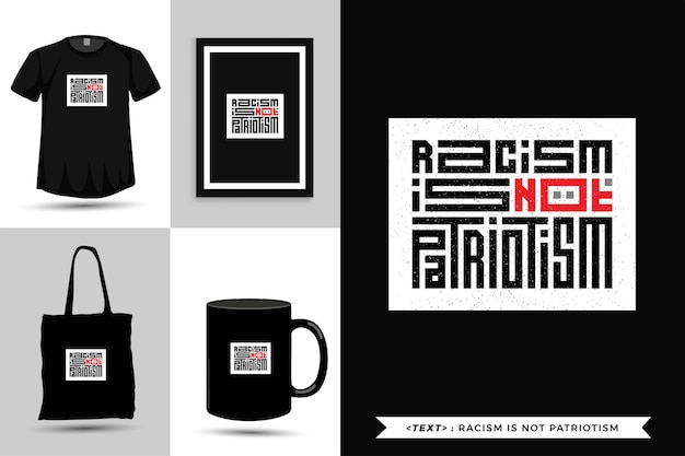 Tipografía de moda cita motivación camiseta racismo no es patriotismo para imprimir. cartel de plantilla de diseño vertical de letras tipográficas, taza, bolso de mano, ropa y mercancía