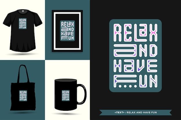 Tipografía de moda cita motivación camiseta relájate y diviértete para imprimir. cartel de plantilla de diseño vertical de letras tipográficas, taza, bolso de mano, ropa y mercancía