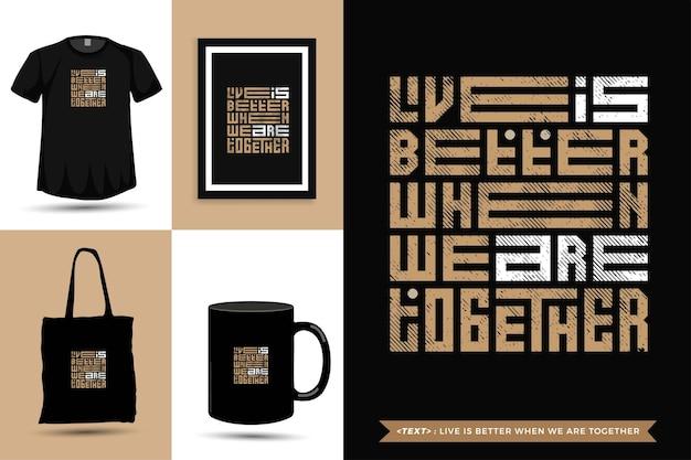 La tipografía de moda cita la motivación la camiseta en vivo es mejor cuando estamos juntos. plantilla de diseño vertical de letras tipográficas