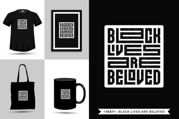 Tipografía de moda cita motivación tshirt las vidas negras son amadas para imprimir. cartel de plantilla de diseño vertical de letras tipográficas, taza, bolso de mano, ropa y mercancía