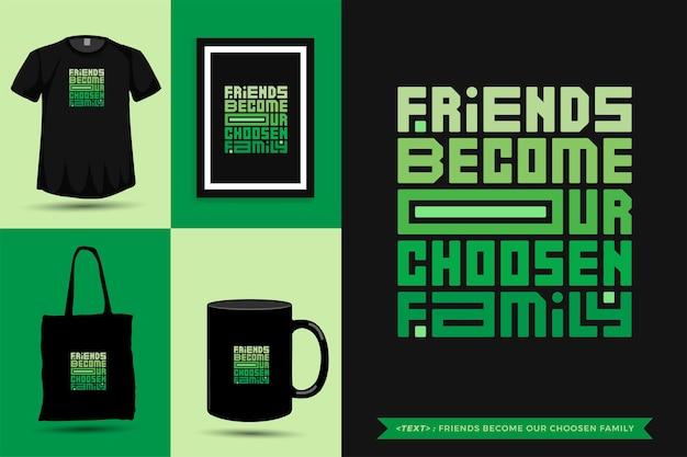 Tipografía de moda citar motivación los amigos de la camiseta se convierten en nuestra familia elegida para imprimir. cartel de plantilla de diseño vertical de letras tipográficas, taza, bolso de mano, ropa y mercancía