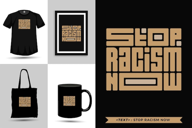 Tipografía de moda citar motivación camiseta detener el racismo ahora para imprimir. plantilla de tipografía vertical para mercancía