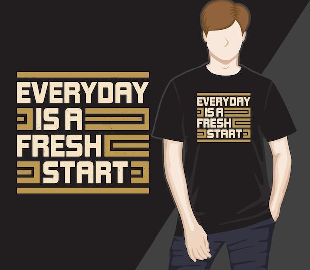Todos los días es un nuevo comienzo, diseño de camiseta de tipografía moderna.