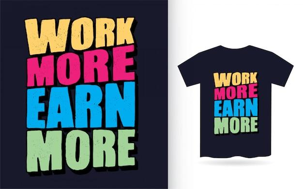 Trabaja más gana más tipografía dibujada a mano para camiseta