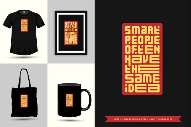 Typography quote motivation t-shirt las personas inteligentes a menudo tienen la misma idea para imprimir. cartel de plantilla de diseño vertical de letras tipográficas, taza, bolso de mano, ropa y mercancía
