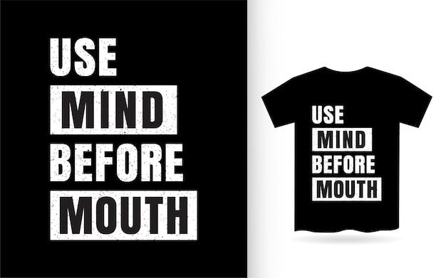 Usa la mente antes del diseño de letras de la boca para la camiseta
