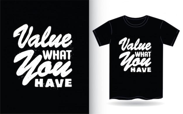 Valora lo que tienes estilo de tipografía dibujado a mano para camiseta