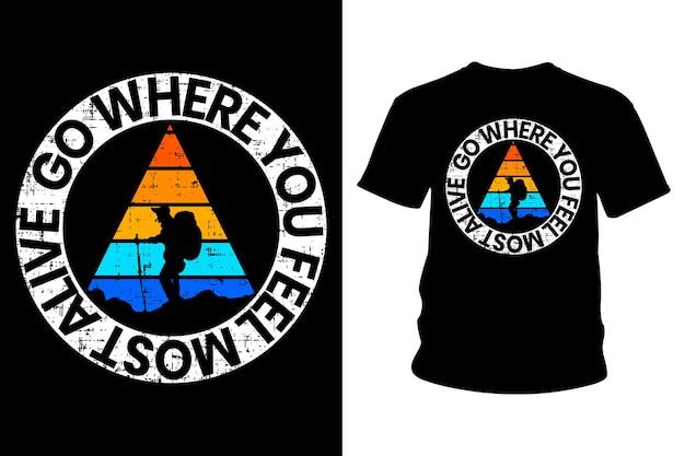 Ve a donde te sientas más vivo diseño de tipografía de camiseta con lema