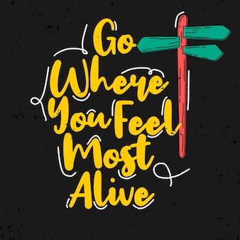 Ve a donde te sientes más vivo