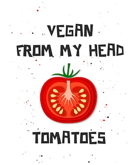 Vegan de mi cabeza tomates