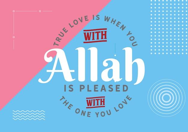 El verdadero amor es cuando tú con eso allah está complacido con la persona que amas.