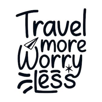 Viaja más, preocúpate menos. diseño de cartel de tipografía dibujada a mano.