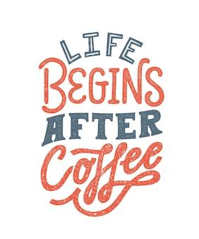 La vida comienza después del café - tipografía escrita a mano. lema de letras.