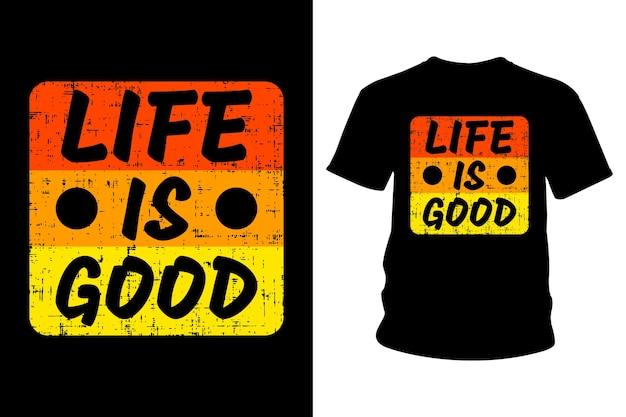 La vida es un buen diseño de tipografía de camiseta con lema.