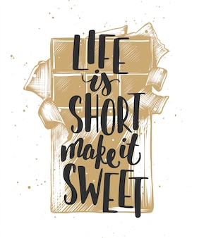 La vida es corta, hazla dulce con chocolate.