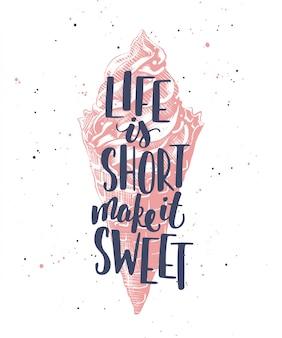 La vida es corta, hazla dulce con helado.