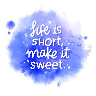 La vida es corta, hazlo dulce mensaje en la mancha de acuarela
