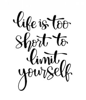 La vida es demasiado corta para limitarte: letras a mano, citas motivacionales