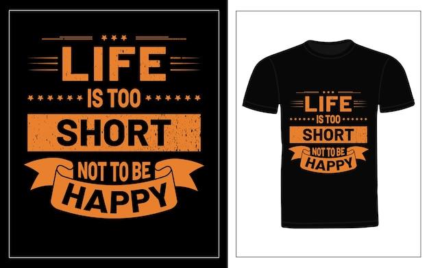 La vida es demasiado corta para no ser feliz diseño de camiseta de tipografía