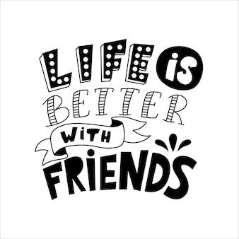 La vida es mejor con amigos tipografía.