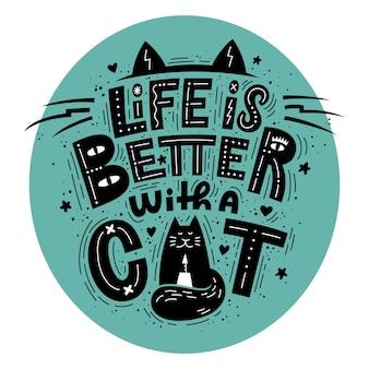 La vida es mejor con una composición de letras para gatos.