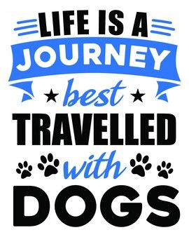 La vida es un viaje mejor viajado con letras de perros