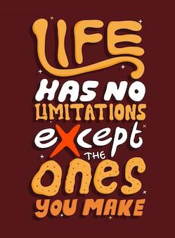 La vida no tiene limitaciones excepto las que tú haces
