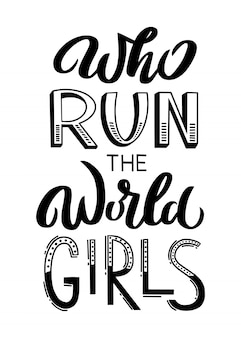 Who run the world girls: cita única inspiradora de poder de las chicas dibujada a mano. letras de tipografía manuscrita