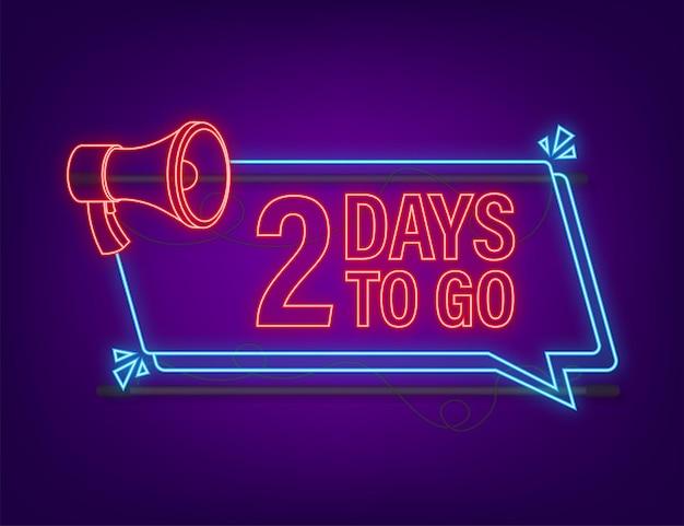 2 tage bis zum megaphon banner neon-stil-ikone vektor-typografisches design