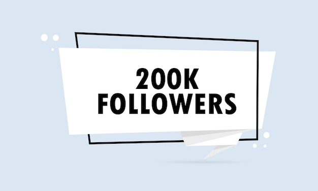 200k follower. sprechblasenbanner im origami-stil. aufkleber-design-vorlage mit 200 k follower-text. vektor-eps 10. getrennt auf weißem hintergrund.