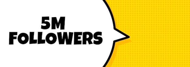 5 mio. anhänger. sprechblasenbanner mit 5 millionen followern-text. lautsprecher. für business, marketing und werbung. vektor auf isoliertem hintergrund. eps 10.