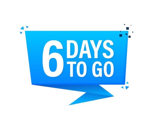 6 days to go poster im flachen stil