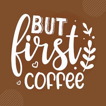Aber erster kaffee kaffee zitiert design premium-vektor