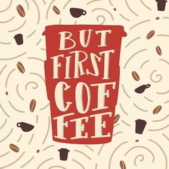 Aber zuerst kaffee zitat beschriftung.