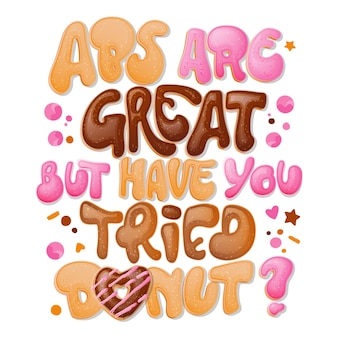Abs sind großartig, aber haben sie versucht, donuts, lustige wortspiel schriftzug. donuts und süßigkeiten themenorientiertes design