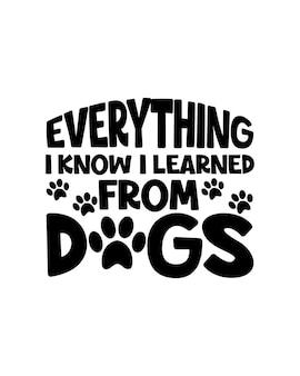 Alles, was ich weiß, habe ich von hunden gelernt. hand gezeichnete typografie