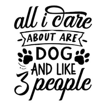 Alles, was mich interessiert, sind hund und wie 3 personen typografie premium-vektor-design-zitat-vorlage