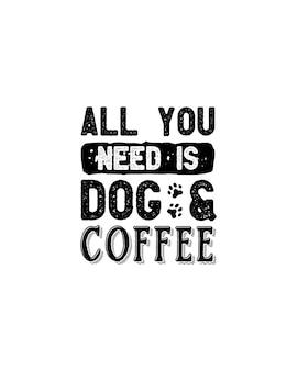 Alles was sie brauchen ist hund & kaffee.