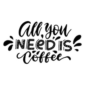 Alles was sie brauchen ist kaffee - originales inspirierendes zitat.