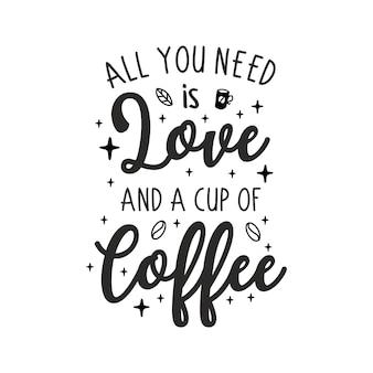 Alles was sie brauchen ist liebe und eine tasse kaffee schriftzug
