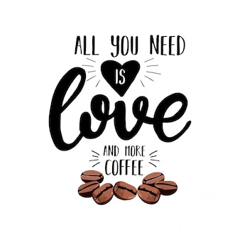 Alles was sie brauchen, ist liebe und mehr kaffee